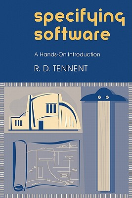Specifying Software: A Hands-On Introduction - Tennent, R D