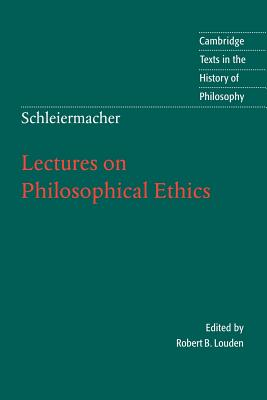 Schleiermacher: Lectures on Philosophical Ethics - Schleiermacher, Friedrich, and Clarke, Desmond M (Editor), and Ameriks, Karl (Editor)