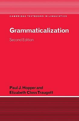 Grammaticalization - Hopper, Paul J, Professor, and Traugott, Elizabeth Close, and Traugott, Elizabeth Closs