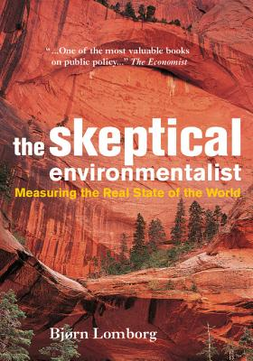 The Skeptical Environmentalist: Measuring the Real State of the World - Lomborg, Bjorn, and Lomberg, Bjern, and Lomborg, Bj Rn