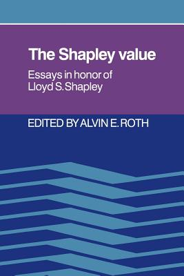 The Shapley Value: Essays in Honor of Lloyd S. Shapley - Roth, Alvin E (Editor)