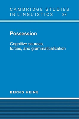 Possession: Cognitive Sources, Forces, and Grammaticalization - Heine, Bernd, and Anderson, S R (Editor), and Bresnan, J (Editor)