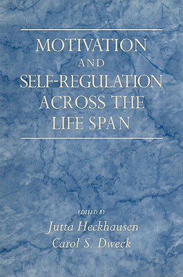 Motivation and Self-Regulation Across the Life Span - Heckhausen, Jutta, Professor (Editor), and Dweck, Carol S, PhD (Editor)