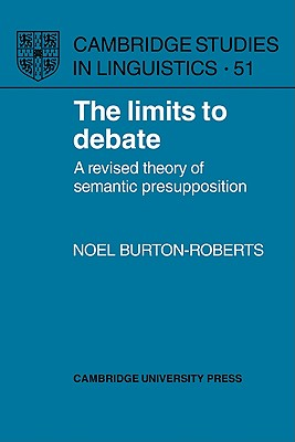 The Limits to Debate: A Revised Theory of Semantic Presupposition - Burton-Roberts, Noel
