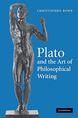 Plato and the Art of Philosophical Writing - Rowe, Christopher, and Christopher, Rowe
