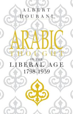 Arabic Thought in the Liberal Age 1798 1939 - Hourani, Albert, Professor