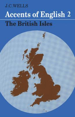 Accents of English: British Isles v. 2 - Wells, J. C.
