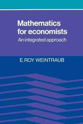 Mathematics for Economists: An Integrated Approach - Weintraub, E Roy