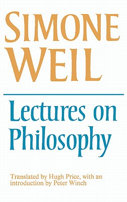 Lectures on Philosophy - Weil, Simone, and Simone, Weil, and Price, Hugh (Translated by)