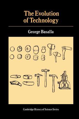 The Evolution of Technology - Basalla, George (Editor), and Hannaway, Owen, Professor (Editor)