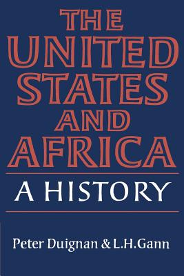 The United States and Africa: A History - Duignan, Peter, and Gann, Lewis H, and Gann, L H