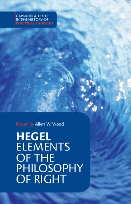 Hegel: Elements of the Philosophy of Right - Hegel, Georg Wilhelm Friedrich, and Georg Wilhelm Fredrich, Hegel, and Wood, Allen W, Mr. (Editor)