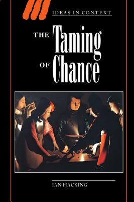 The Taming of Chance - Hacking, Ian, Professor, and Ian, Hacking, and Skinner, Quentin (Editor)
