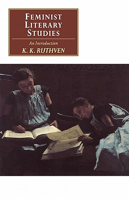 Feminist Literary Studies: An Introduction - Ruthven, Kenneth Knowles, and K K, Ruthven