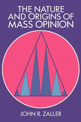 The Nature and Origins of Mass Opinion - Zaller, John R, and John R, Zaller, and Kuklinski, James H (Editor)