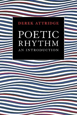 Poetic Rhythm: An Introduction - Attridge, Derek, and Derek, Attridge