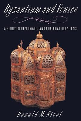Byzantium and Venice: A Study in Diplomatic and Cultural Relations - Nicol, Donald M, and Donald M, Nicol