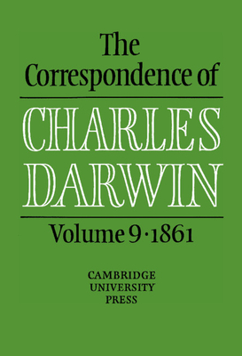The Correspondence of Charles Darwin: Volume 9, 1861 - Darwin, Charles, Professor, and Burkhardt, Frederick (Editor), and Browne, E Janet (Editor)
