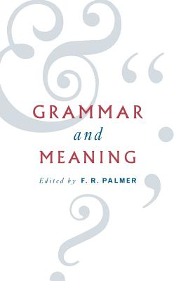 Grammar and Meaning - Palmer, Frank Robert (Editor), and F R, Palmer (Editor)