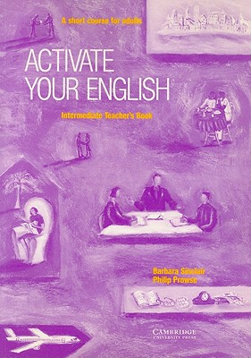 Activate Your English Intermediate Teacher's Book: A Short Course for Adults - Sinclair, Barbara, Professor, and Prowse, Philip