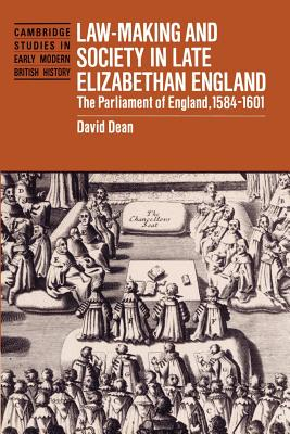 Law-Making and Society in Late Elizabethan England: The Parliament of England, 1584 1601 - Dean, David, PhD, and Fletcher, Anthony (Editor), and Guy, John (Editor)