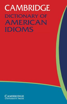 Cambridge Dictionary of American Idioms - Heacock, Paul (Editor)