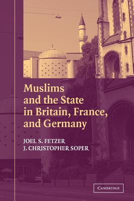 Muslims and the State in Britain, France, and Germany - Fetzer, Joel S, and Soper, J Christopher, and Leege, David C (Editor)