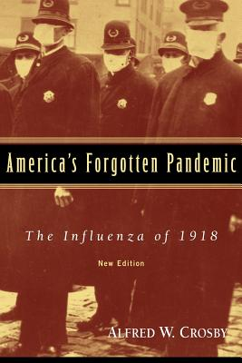 America's Forgotten Pandemic: The Influenza of 1918 - Crosby, Alfred W