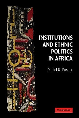 Institutions and Ethnic Politics in Africa - Posner, Daniel N, and Daniel N, Posner, and Calvert, Randall (Editor)