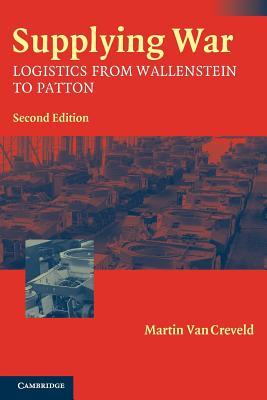 Supplying War: Logistics from Wallenstein to Patton - Van Creveld, Martin