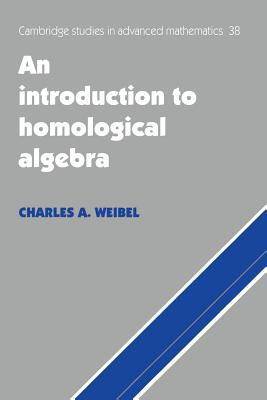 An Introduction to Homological Algebra - Weibel, Charles A, and Charles a, Weibel, and Bollobas, Bela, Professor (Editor)
