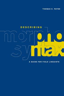 Describing Morphosyntax: A Guide for Field Linguists - Payne, Thomas E, and Thomas E, Payne