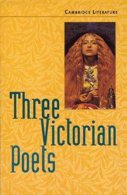 Three Victorian Poets - Tennyson, Alfred, Lord, and Browning, Robert (Contributions by), and Ogborn, Jane (Editor)