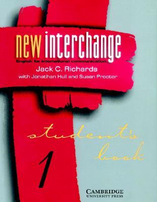 New Interchange Student's Book 1: English for International Communication - Richards, Jack C, Professor, and Proctor, Susan, and Hull, Jonathan, Mr.