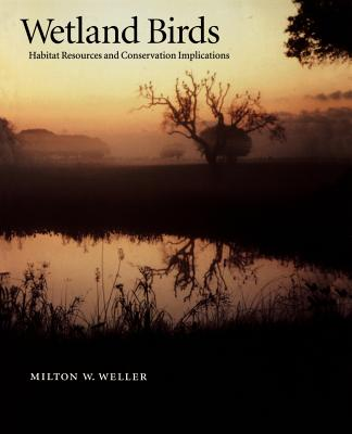 Wetland Birds: Habitat Resources and Conservation Implications - Weller, Milton W
