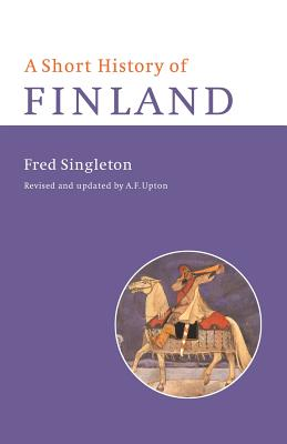 A Short History of Finland - Singleton, Frederick Bernard, and Fred, Singleton, and Upton, Anthony F (Revised by)