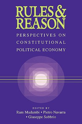 Rules and Reason: Perspectives on Constitutional Political Economy - Mudambi, Ram (Editor), and Navarra, Pietro, Dr. (Editor), and Sobbrio, Giuseppe (Editor)