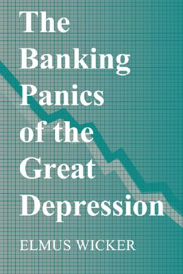 The Banking Panics of the Great Depression - Wicker, Elmus