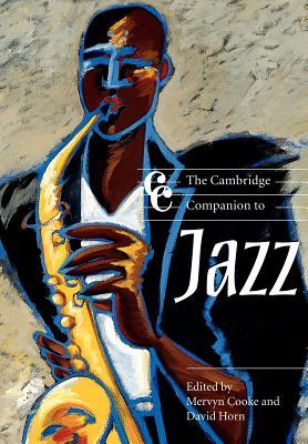 The Cambridge Companion to Jazz - Cooke, Mervyn (Editor), and Horn, David (Editor), and Cross, Jonathan (Editor)