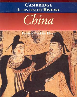 The Cambridge Illustrated History of China - Ebrey, Patricia Buckley, and Liu Kwang-Ching (Foreword by)