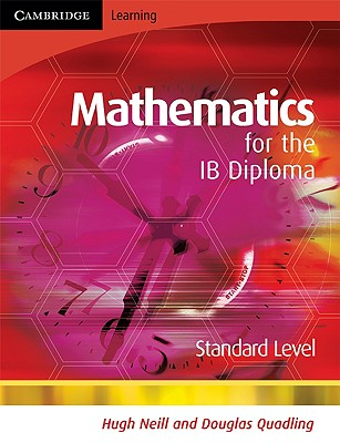 Mathematics for the IB Diploma Standard Level - Neill, Hugh, and Quadling, Douglas