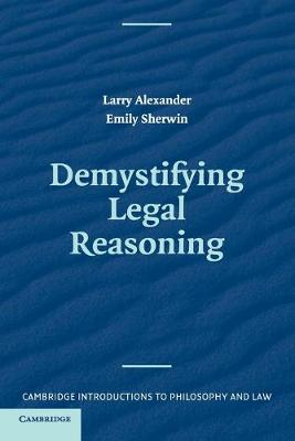 Demystifying Legal Reasoning - Alexander, Larry, and Sherwin, Emily