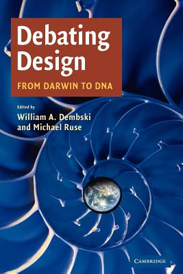 Debating Design: From Darwin to DNA - Dembski, William A (Editor), and Ruse, Michael (Editor)