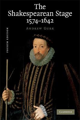 The Shakespearean Stage 1574-1642 - Gurr, Andrew