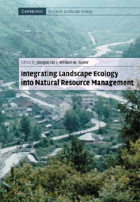 Integrating Landscape Ecology Into Natural Resource Management - Kaplan, Daniel M, PH.D., and White, Christopher G, PH.D., and Liu, Jianguo (Editor)