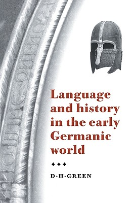 Language and History in the Early Germanic World - Green, Dennis Howard, and Green, D H