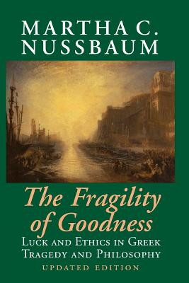 The Fragility of Goodness: Luck and Ethics in Greek Tragedy and Philosophy - Nussbaum, Martha C, and Martha C, Nussbaum