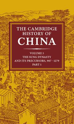 The Cambridge History of China, Volume 5: The Sung Dynasty and Its Precursors, 907-1279 - Twitchett, Denis (Editor), and Smith, Paul Jakov (Editor)