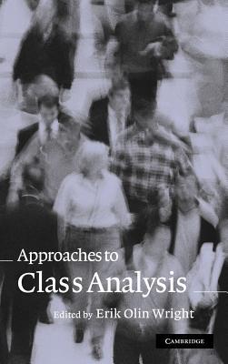 Approaches to Class Analysis - Wright, Erik Olin (Editor)