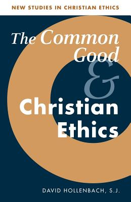 The Common Good and Christian Ethics - Hollenbach, S J, and Hollenbach, David, and Clark, Stephen R L (Editor)